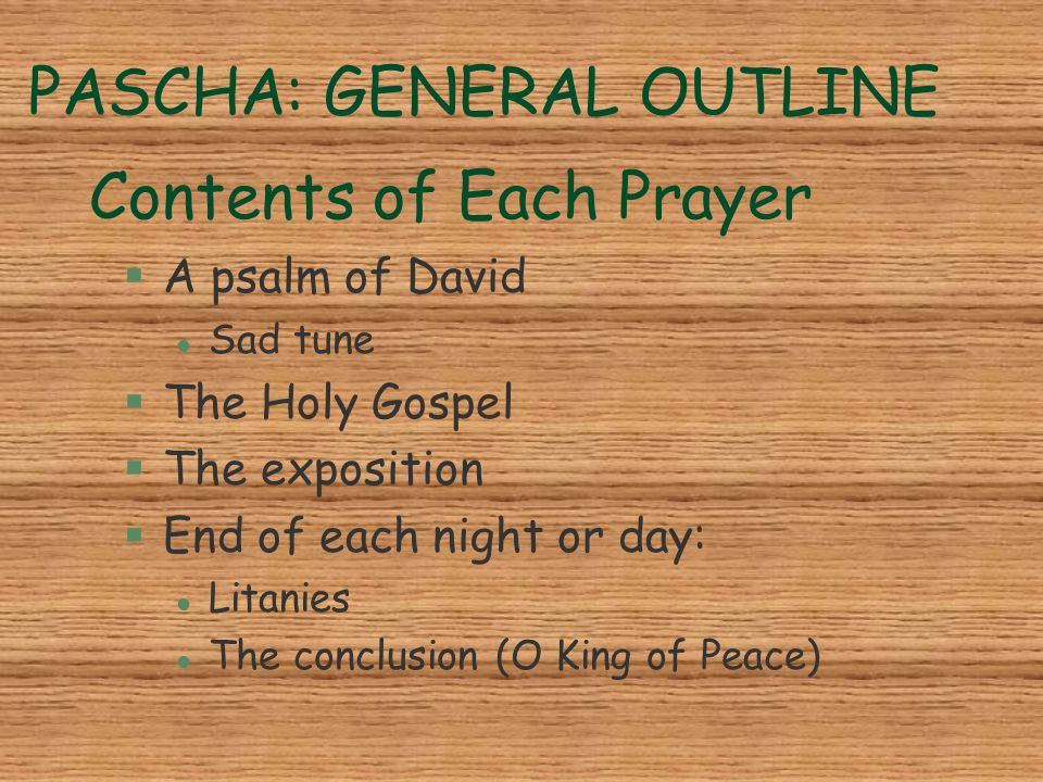 PASCHA: GENERAL OUTLINE Contents of Each Prayer §A psalm of David l Sad tune §The Holy Gospel §The exposition §End of each night or day: l Litanies l