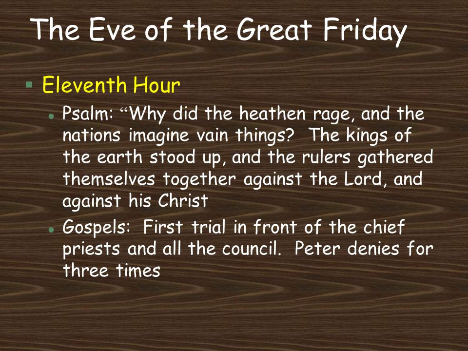 """The Eve of the Great Friday §Eleventh Hour Psalm: """" Why did the heathen rage, and the nations imagine vain things? The kings of the earth stood up, an"""