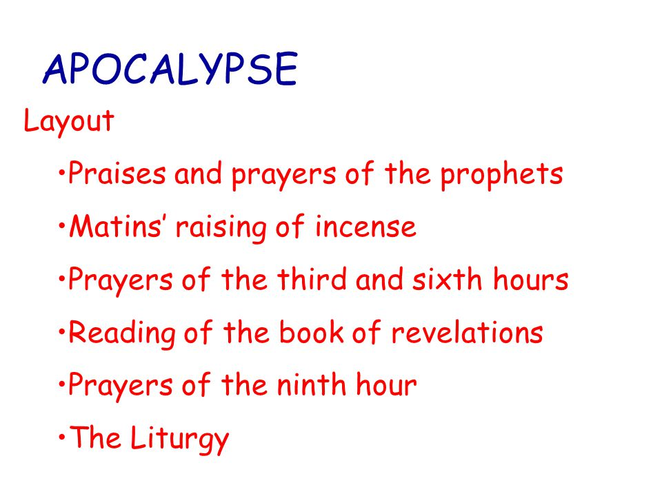 APOCALYPSE Layout Praises and prayers of the prophets Matins' raising of incense Prayers of the third and sixth hours Reading of the book of revelatio