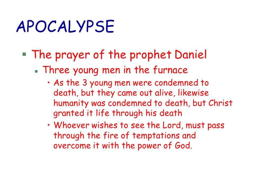 APOCALYPSE §The prayer of the prophet Daniel l Three young men in the furnace As the 3 young men were condemned to death, but they came out alive, lik