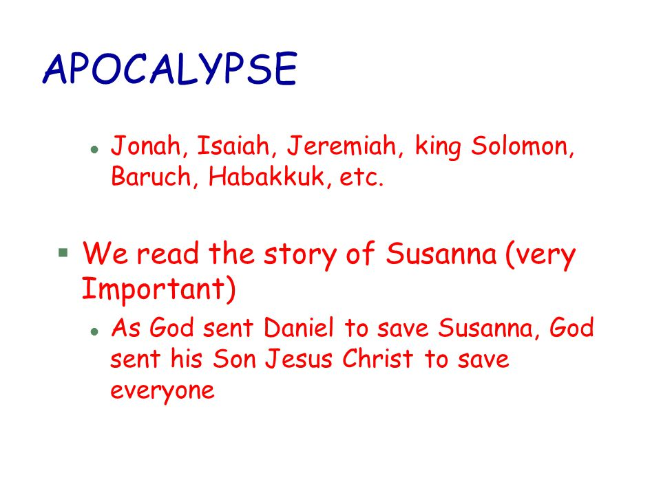 APOCALYPSE l Jonah, Isaiah, Jeremiah, king Solomon, Baruch, Habakkuk, etc. §We read the story of Susanna (very Important) l As God sent Daniel to save