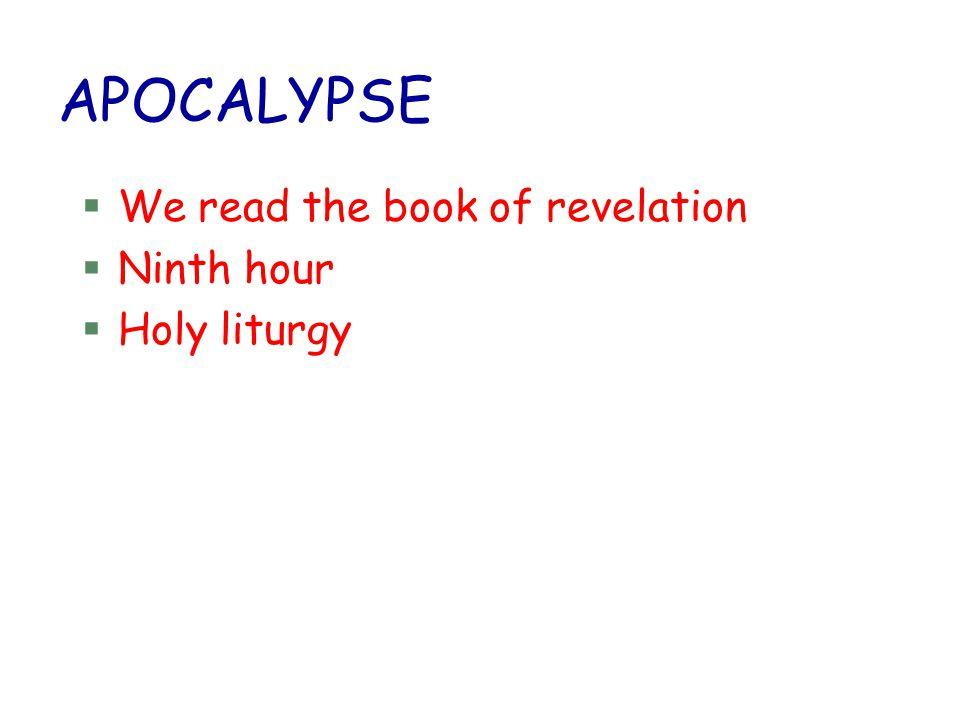 APOCALYPSE §We read the book of revelation §Ninth hour §Holy liturgy