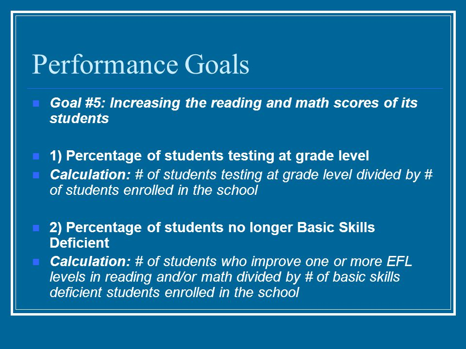 Performance Goals Goal #6: Decreasing the school's dropout rate 1) Graduation rate 1 Graduation rate = [on- time graduates in year x] ÷ [(first-time entering ninth graders in year x – 4) + (transfers in) – (transfers out)] 2) Graduation rate 2 Graduation rate = [number of first-time entering 9th graders at the high school in year x who graduate from any high school in the School District in year x + 4] divided by [number of first-time entering 9th graders at the high school in year x].