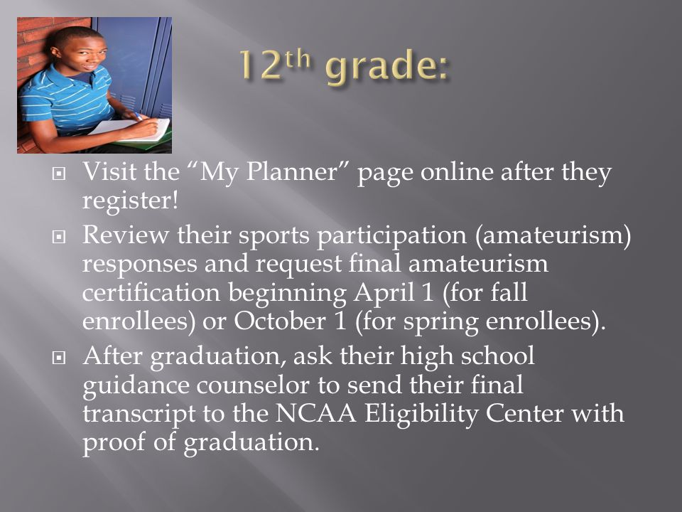 " Visit the ""My Planner"" page online after they register!  Review their sports participation (amateurism) responses and request final amateurism cert"