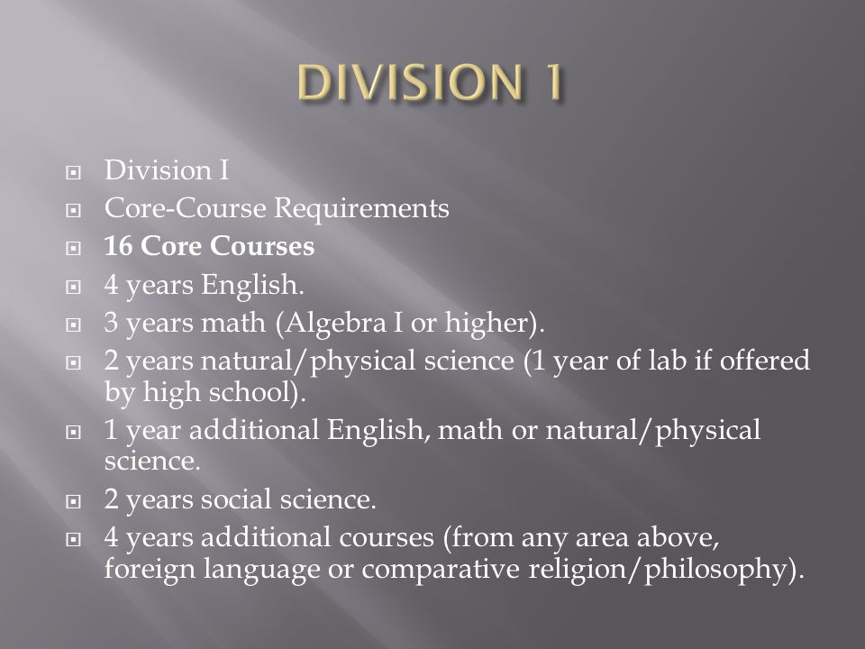  Division I  Core-Course Requirements  16 Core Courses  4 years English.