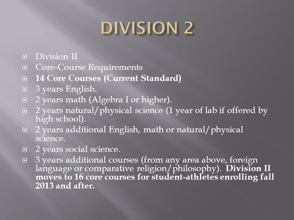 Division II  Core-Course Requirements  14 Core Courses (Current Standard)  3 years English.