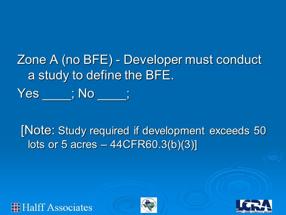 Zone A (no BFE) - Developer must conduct a study to define the BFE.