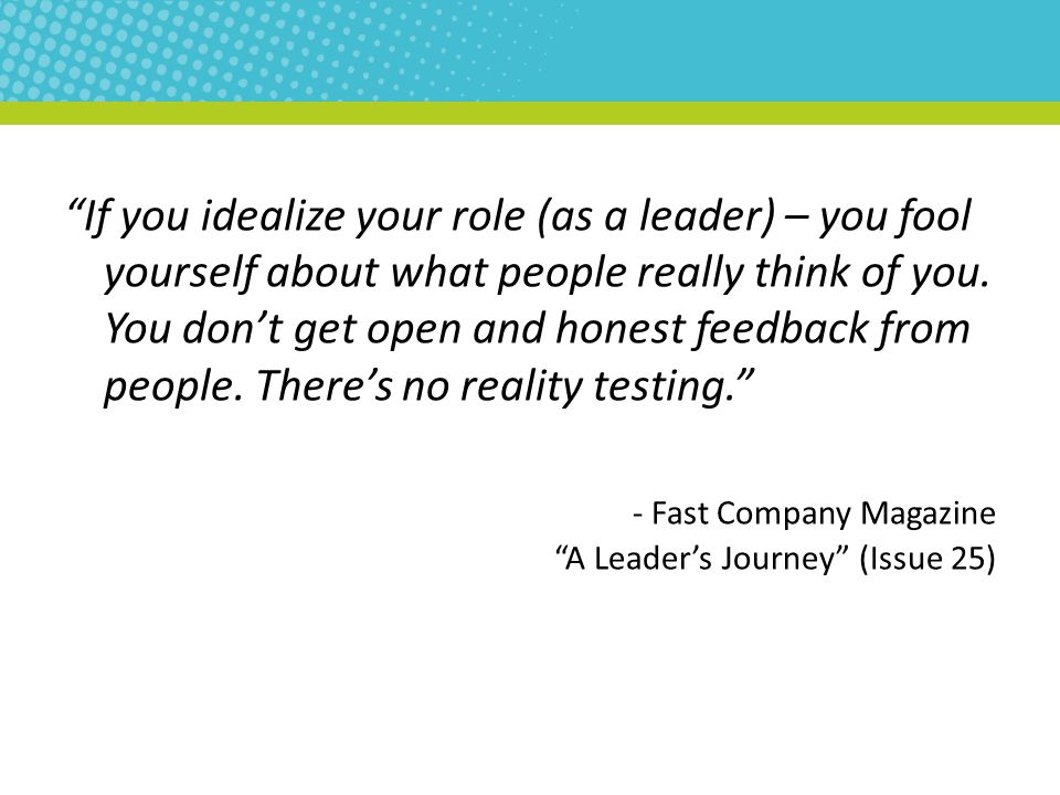 If you idealize your role (as a leader) – you fool yourself about what people really think of you.
