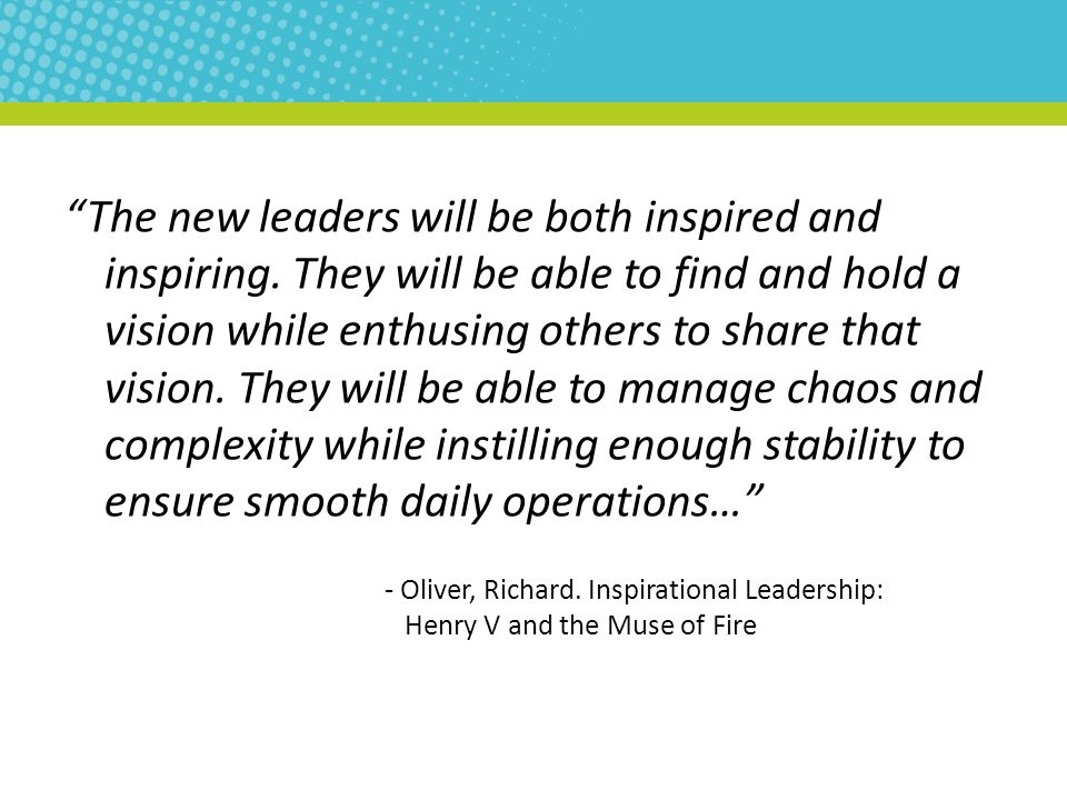 The new leaders will be both inspired and inspiring.
