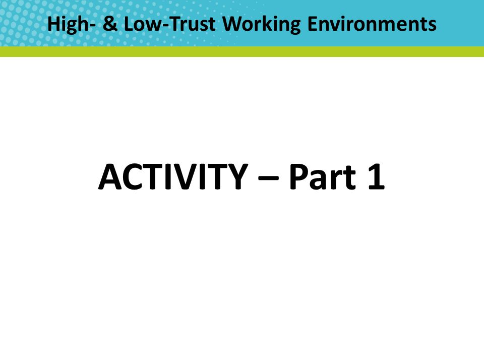High- & Low-Trust Working Environments ACTIVITY – Part 1