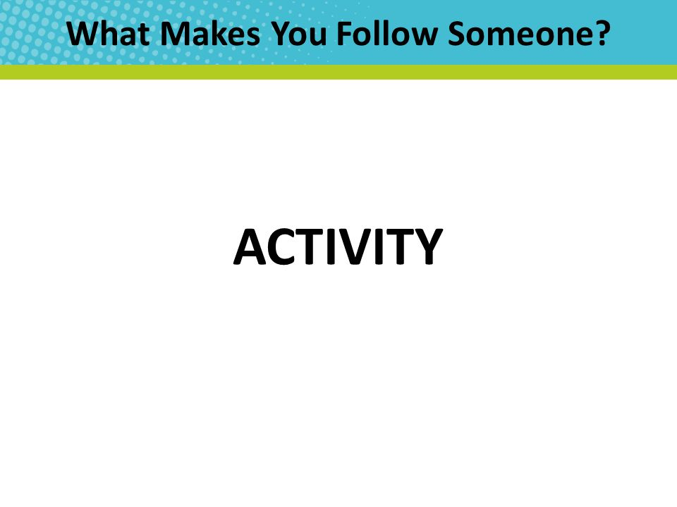 What Makes You Follow Someone? ACTIVITY