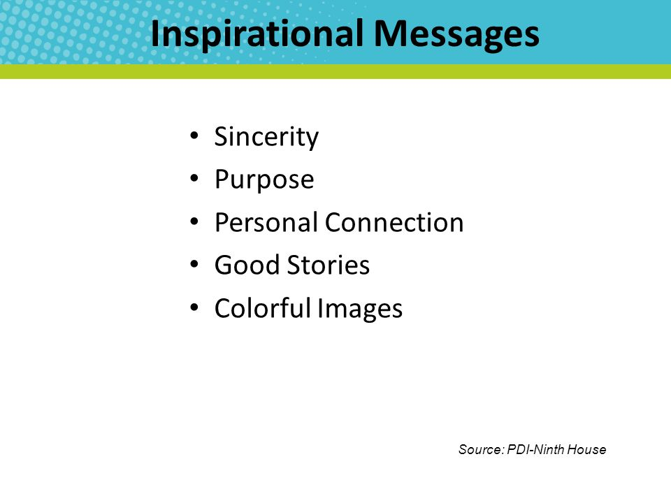 Inspirational Messages Sincerity Purpose Personal Connection Good Stories Colorful Images Source: PDI-Ninth House