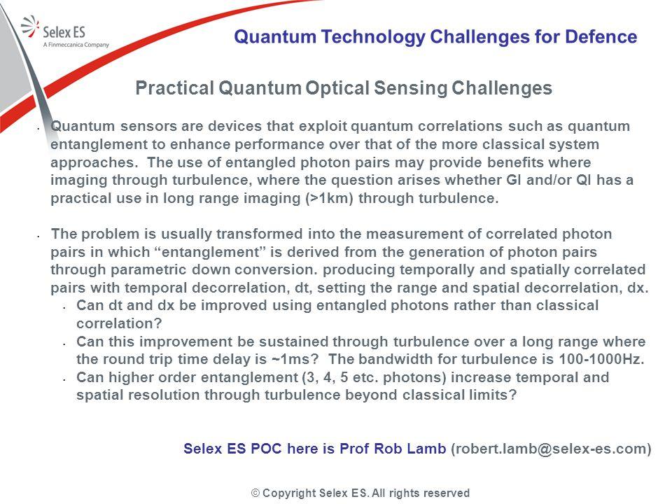 © Copyright Selex ES. All rights reserved Practical Quantum Optical Sensing Challenges Quantum sensors are devices that exploit quantum correlations s