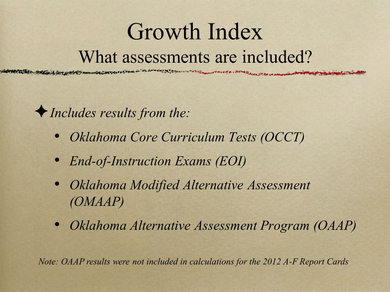 Growth Index What assessments are included? ✦ Includes results from the: Oklahoma Core Curriculum Tests (OCCT) End-of-Instruction Exams (EOI) Oklahoma
