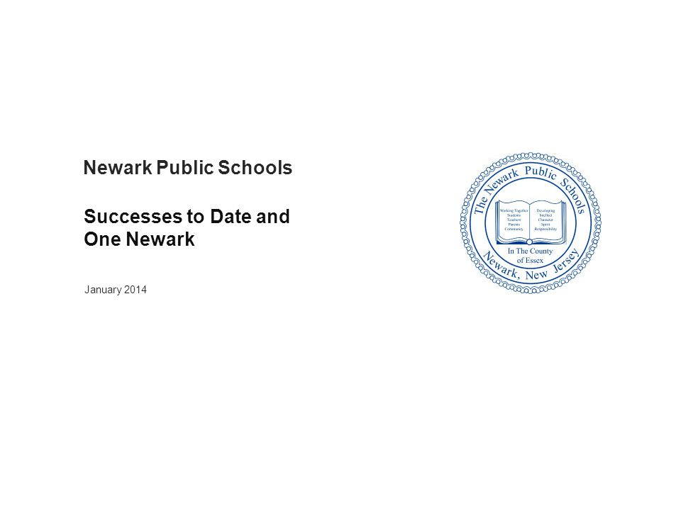 Newark Public Schools January 2014 Successes to Date and One Newark Confidential – Draft in Process – For Internal NPS Use Only