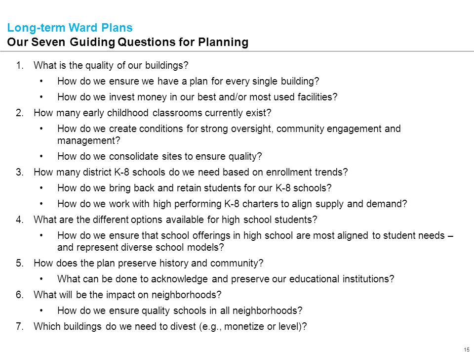 15 Confidential – Draft in Process – For Internal NPS Use Only Long-term Ward Plans Our Seven Guiding Questions for Planning 1.What is the quality of our buildings.