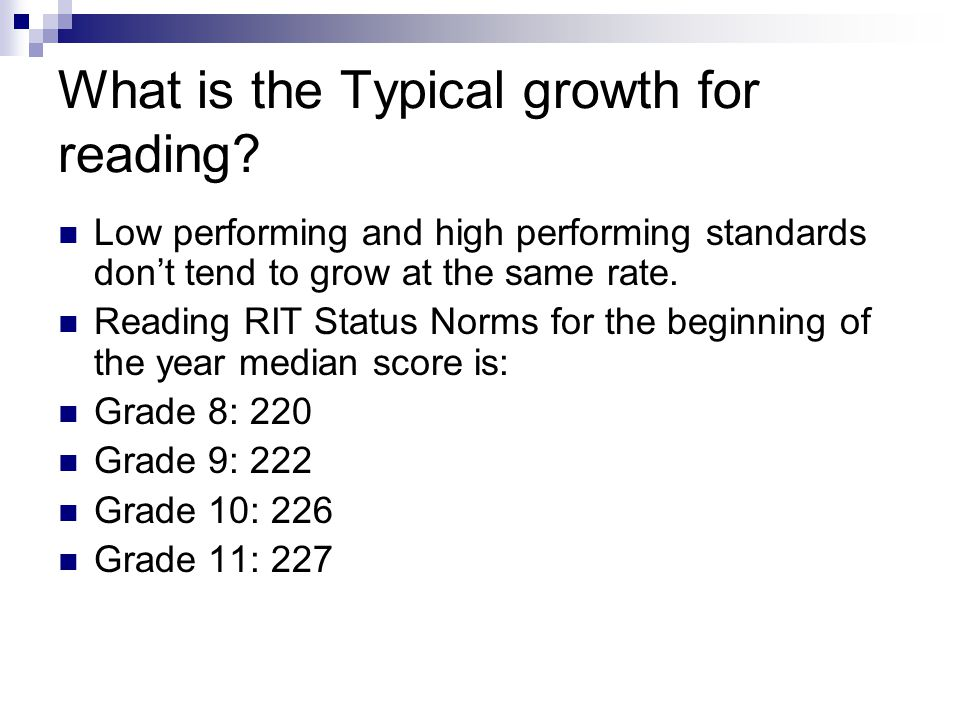 What is the Typical growth for reading? Low performing and high performing standards don't tend to grow at the same rate. Reading RIT Status Norms for
