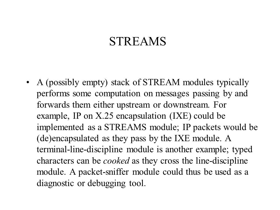 A (possibly empty) stack of STREAM modules typically performs some computation on messages passing by and forwards them either upstream or downstream.