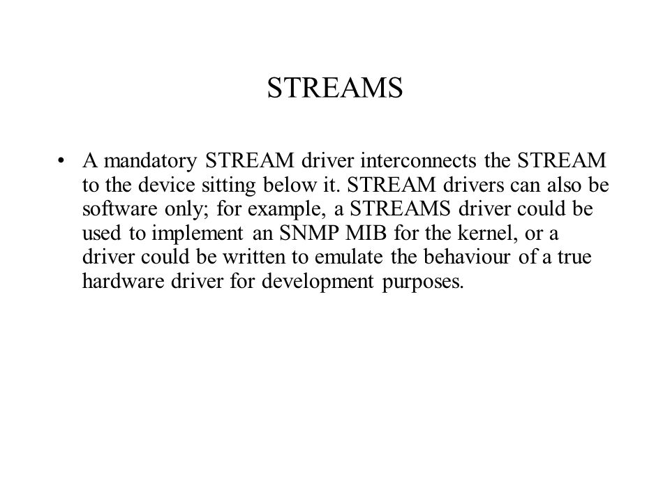 STREAMS A mandatory STREAM driver interconnects the STREAM to the device sitting below it.