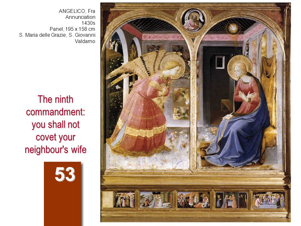 The ninth commandment: you shall not covet your neighbour's wife 53 ANGELICO, Fra Annunciation 1430s Panel, 195 x 158 cm S. Maria delle Grazie, S. Gio