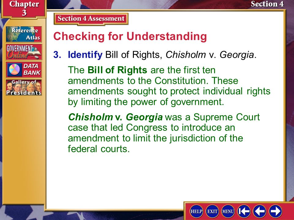Section 4 Assessment-3 3.Identify Bill of Rights, Chisholm v. Georgia. Checking for Understanding The Bill of Rights are the first ten amendments to t