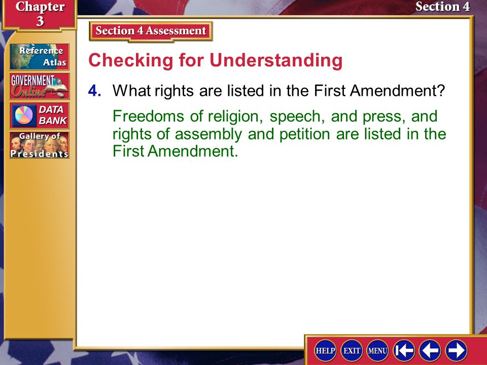 Section 4 Assessment-4 4.What rights are listed in the First Amendment? Checking for Understanding Freedoms of religion, speech, and press, and rights