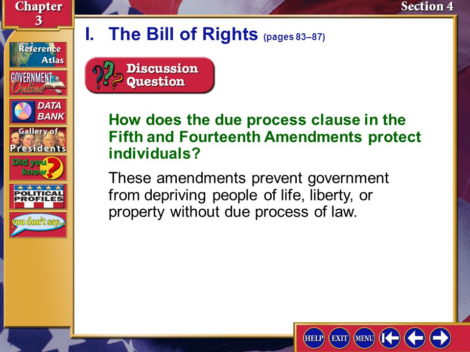 Section 4-6 How does the due process clause in the Fifth and Fourteenth Amendments protect individuals? These amendments prevent government from depri