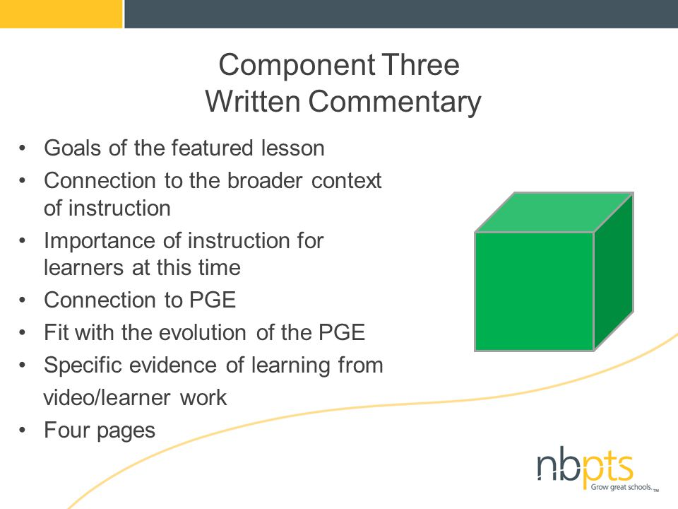 Component Three Written Commentary Goals of the featured lesson Connection to the broader context of instruction Importance of instruction for learner