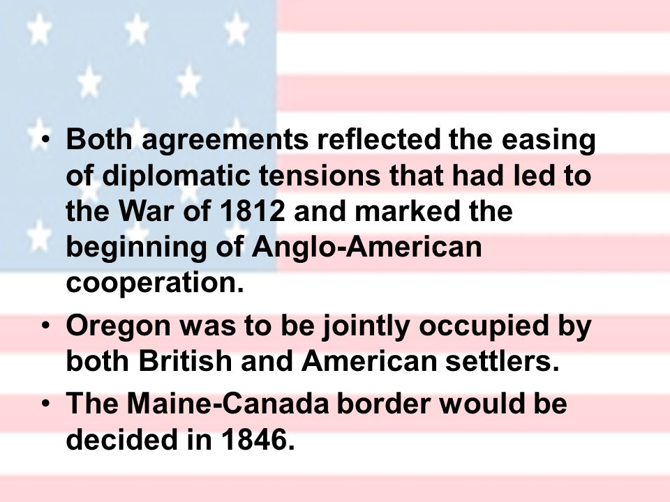Both agreements reflected the easing of diplomatic tensions that had led to the War of 1812 and marked the beginning of Anglo-American cooperation.