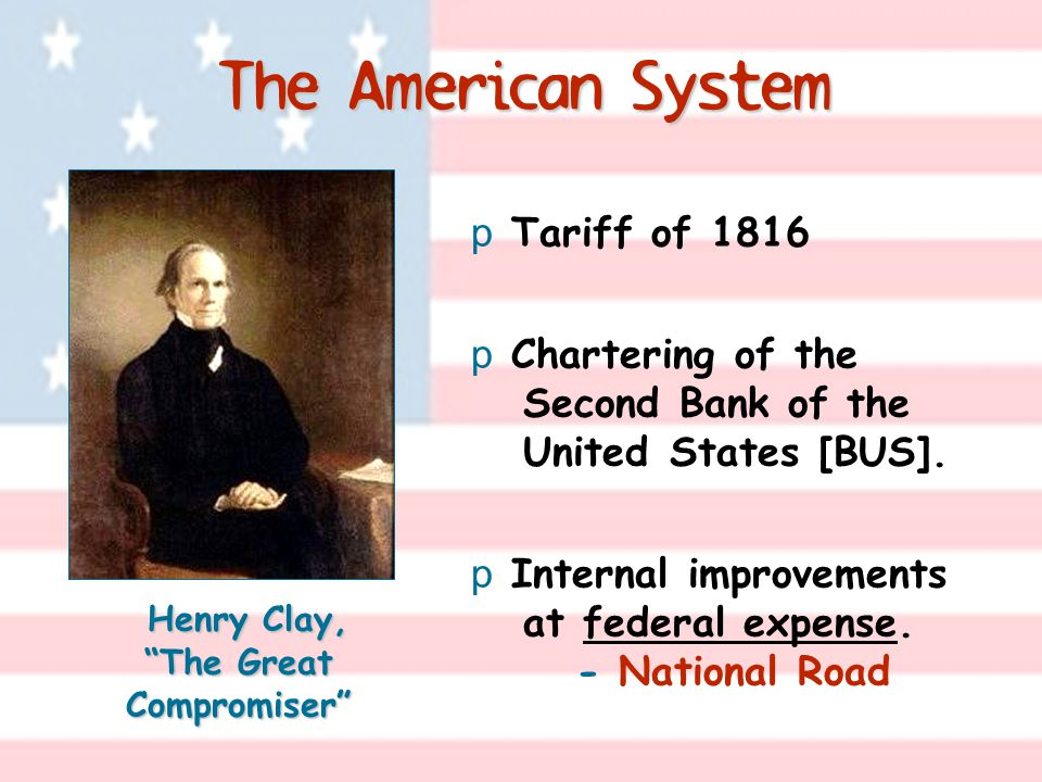 The American System p Tariff of 1816 p Chartering of the Second Bank of the United States [BUS].