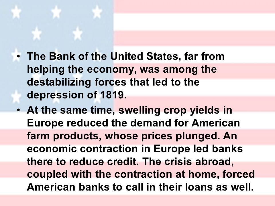 The Bank of the United States, far from helping the economy, was among the destabilizing forces that led to the depression of 1819.