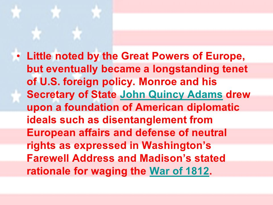 Little noted by the Great Powers of Europe, but eventually became a longstanding tenet of U.S.