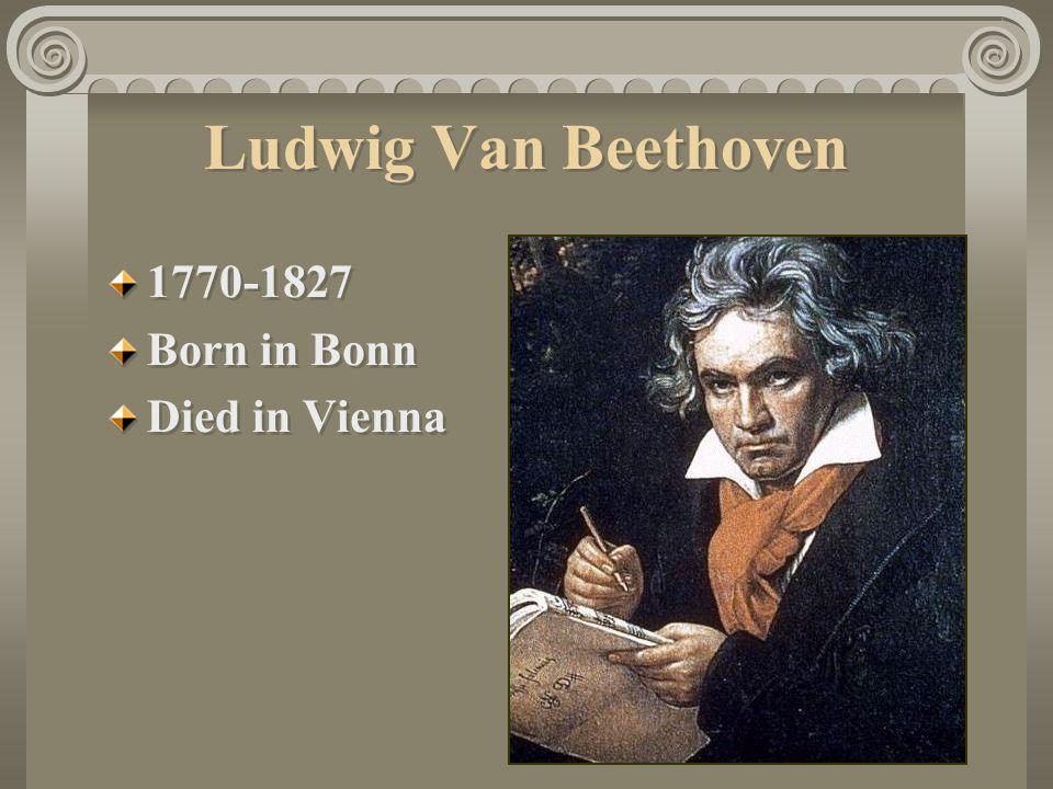 Ludwig Van Beethoven 1770-1827 Born in Bonn Died in Vienna 1770-1827 Born in Bonn Died in Vienna