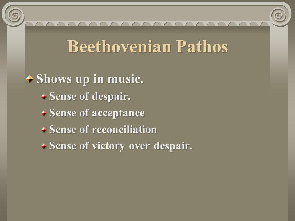 Beethovenian Pathos Shows up in music.Sense of despair.