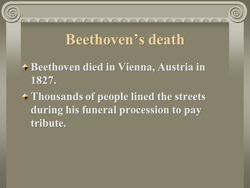 Beethoven's death Beethoven died in Vienna, Austria in 1827.