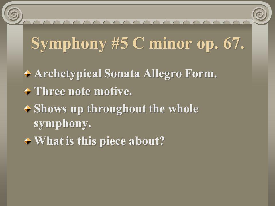 Symphony #5 C minor op.67. Archetypical Sonata Allegro Form.