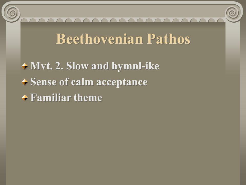 Beethovenian Pathos Mvt.2. Slow and hymnl-ike Sense of calm acceptance Familiar theme Mvt.