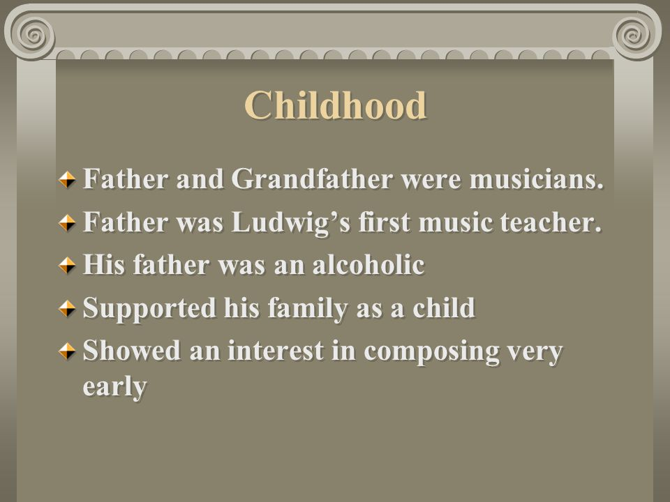 Childhood Father and Grandfather were musicians.Father was Ludwig's first music teacher.