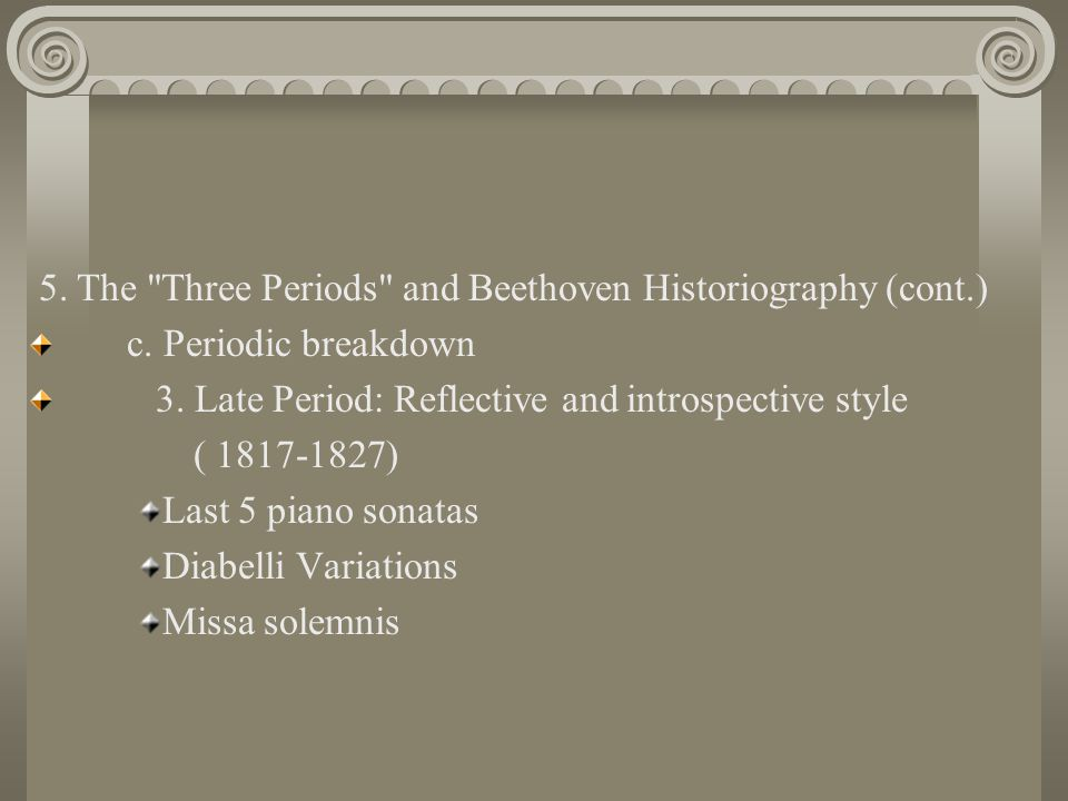 5.The Three Periods and Beethoven Historiography (cont.) c.