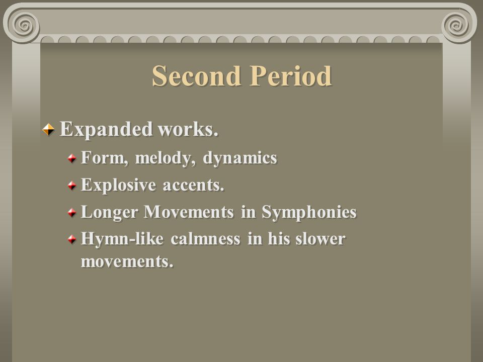Second Period Expanded works.Form, melody, dynamics Explosive accents.