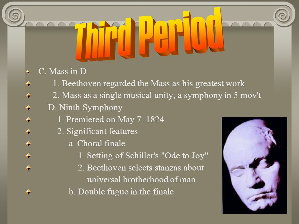 C.Mass in D 1. Beethoven regarded the Mass as his greatest work 2.
