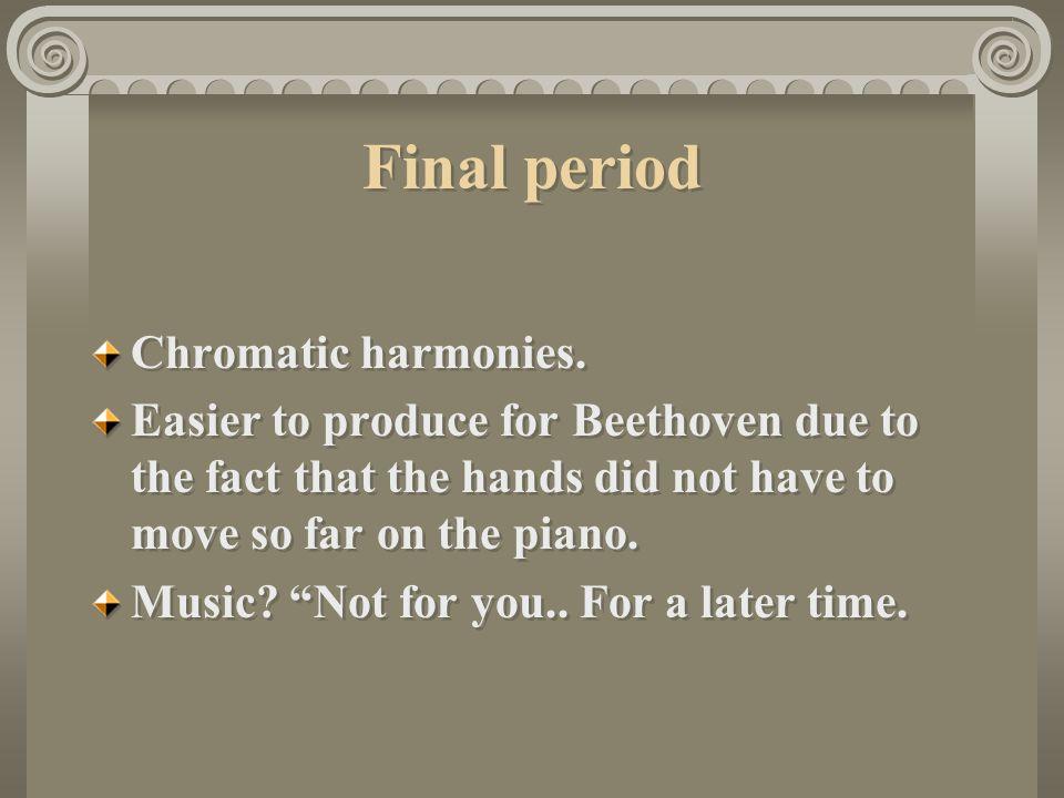 Final period Chromatic harmonies.