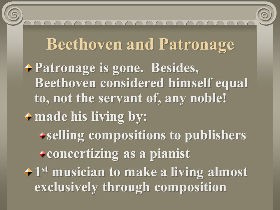 Beethoven and Patronage Patronage is gone.