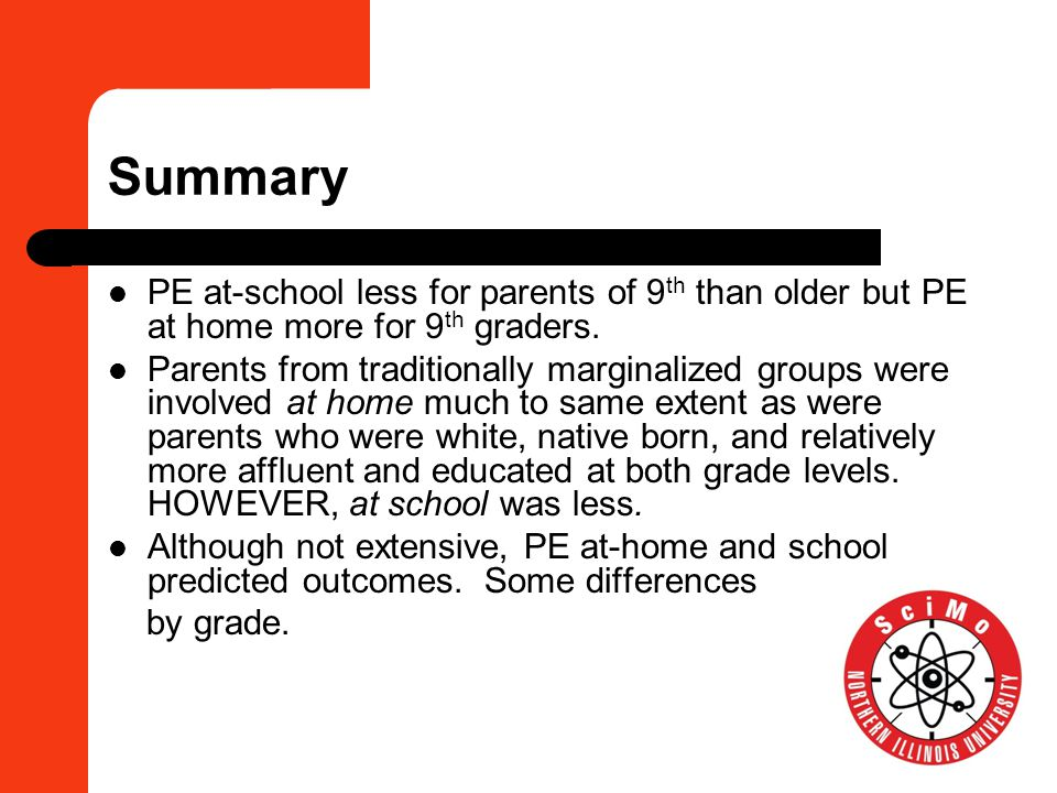 Summary PE at-school less for parents of 9 th than older but PE at home more for 9 th graders. Parents from traditionally marginalized groups were inv