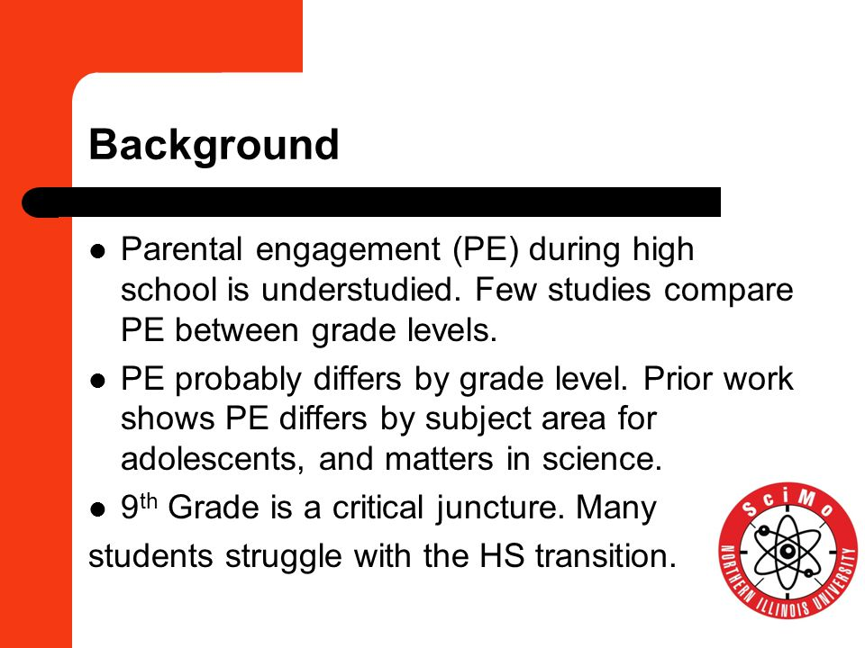 Background Parental engagement (PE) during high school is understudied. Few studies compare PE between grade levels. PE probably differs by grade leve