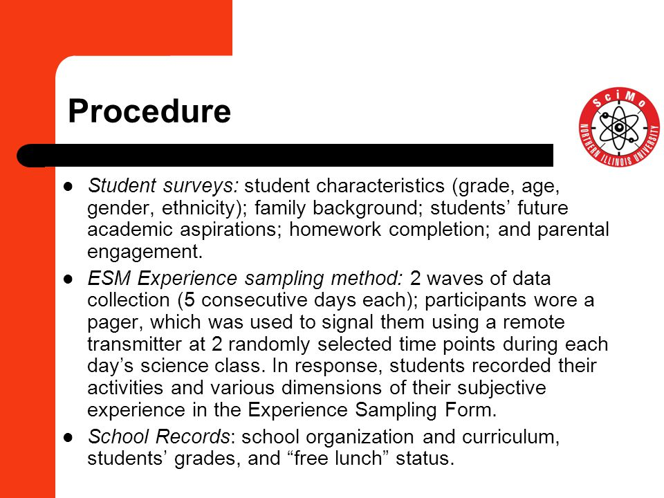 Procedure Student surveys: student characteristics (grade, age, gender, ethnicity); family background; students' future academic aspirations; homework