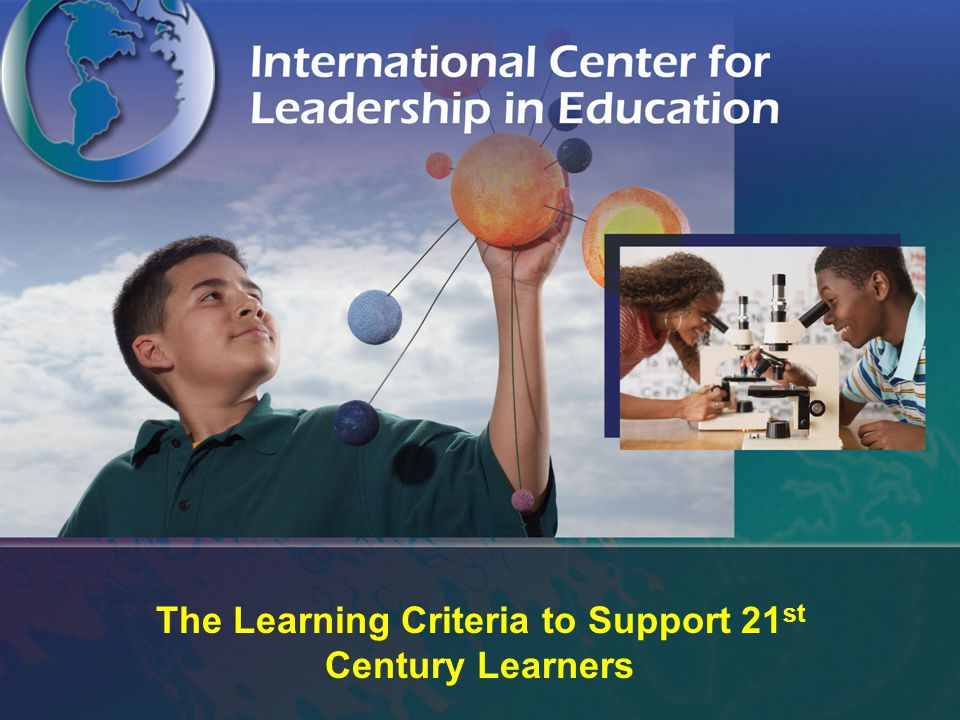 The Learning Criteria to Support 21 st Century Learners