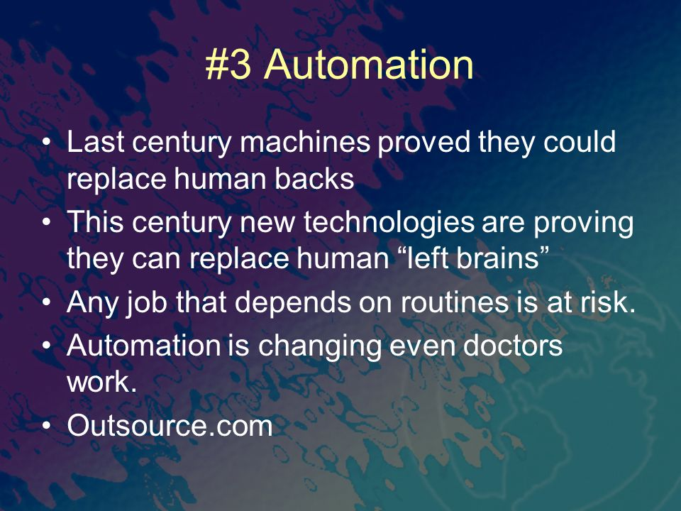 "#3 Automation Last century machines proved they could replace human backs This century new technologies are proving they can replace human ""left brain"