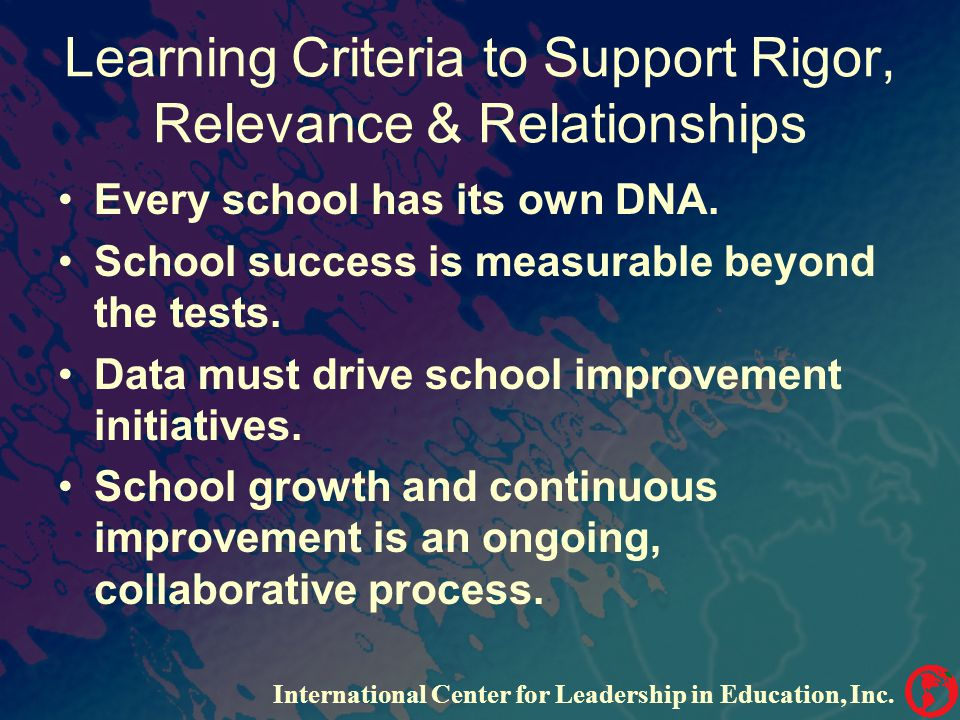 Learning Criteria to Support Rigor, Relevance & Relationships Every school has its own DNA.