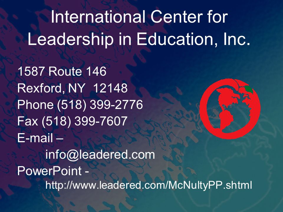 International Center for Leadership in Education, Inc. 1587 Route 146 Rexford, NY 12148 Phone (518) 399-2776 Fax (518) 399-7607 E-mail – info@leadered